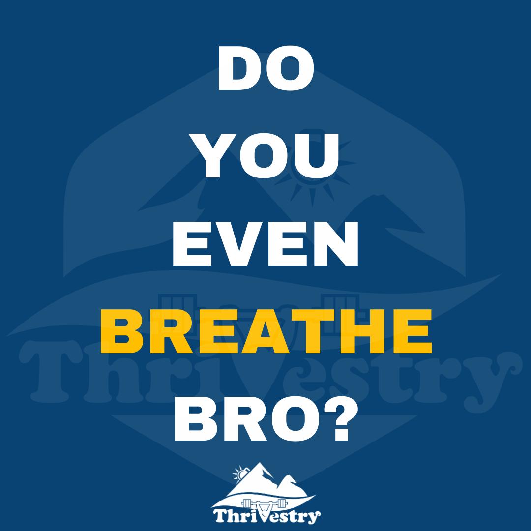 Do-you-even-breathe-bro-1080w-1080h