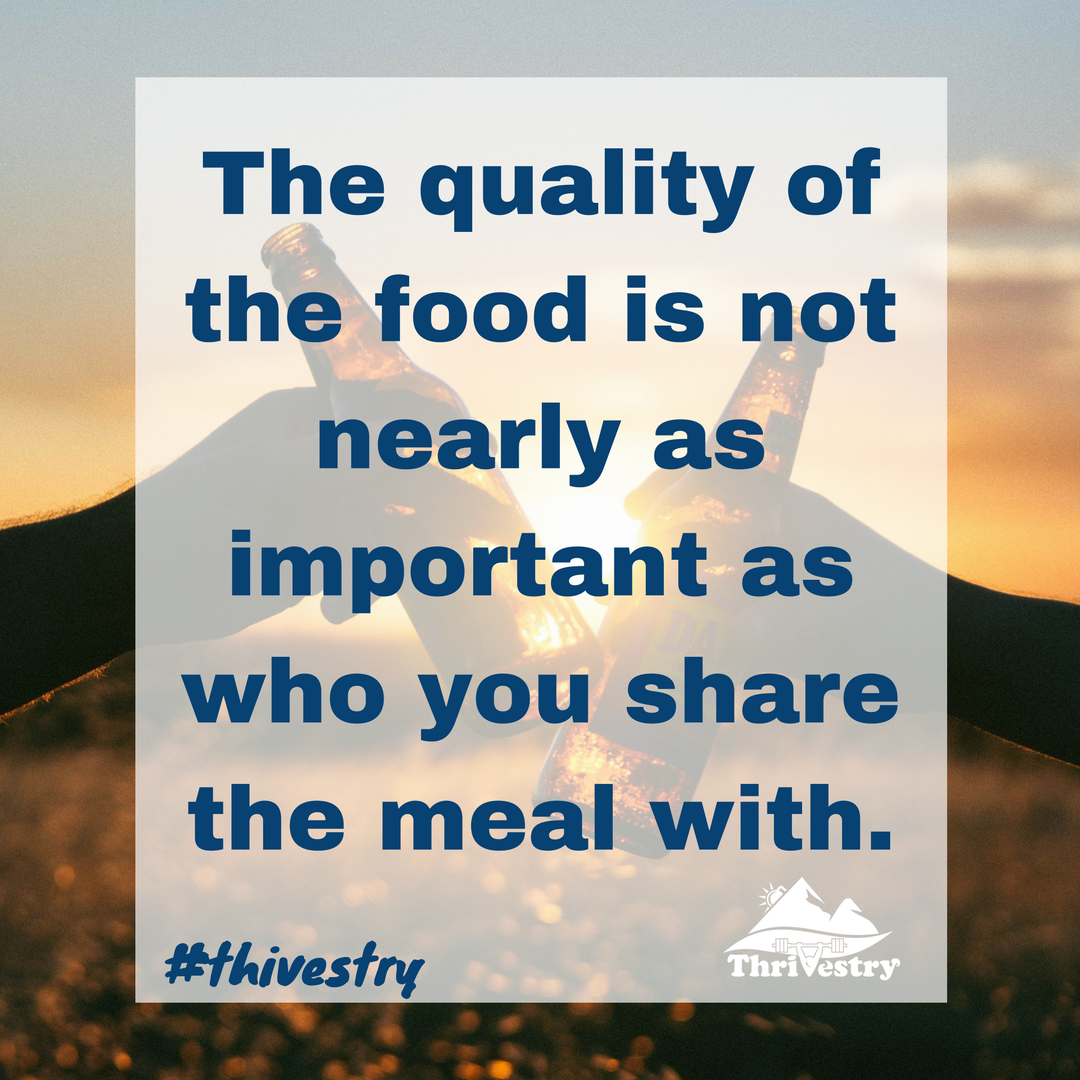 The-quality-of-the-food-is-not-nearly-as-important-as-who-you-share-the-meal-with--1080w-1080h