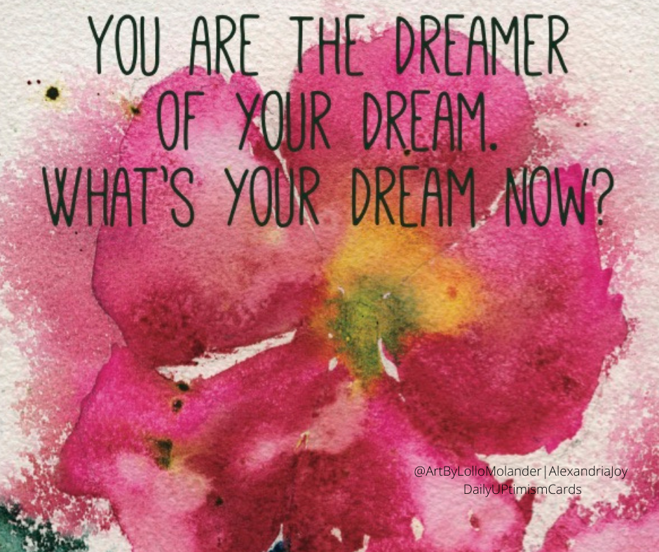 You are the dreamer of your dream