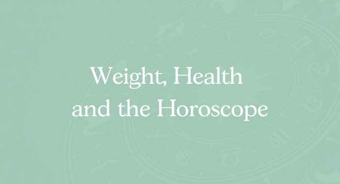 Weight, Health and the Horoscope