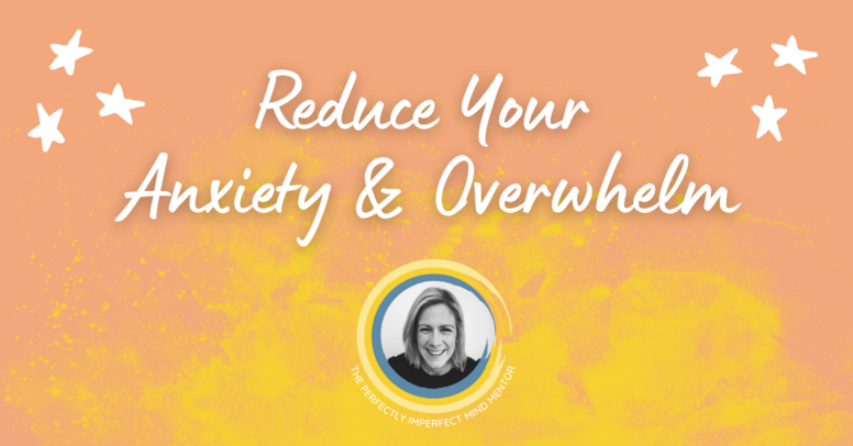 Reduce Your Anxiety & Overwhelm