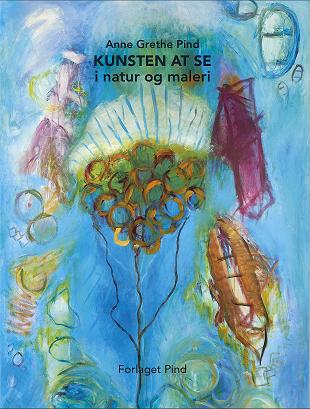 Kunsten at se - bog forfattet af kunstmaler Anne Grethe Pind