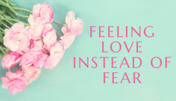 love instead of fear