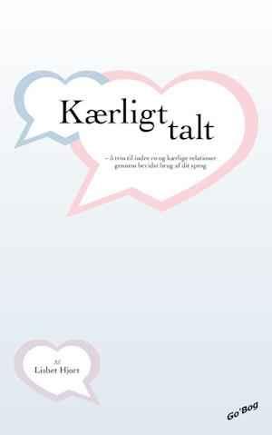 """Bogen: """"Kærligt Talt - 5 trin til indre ro og kærlige relationer gennem bevidst brug af dit sprog """""""