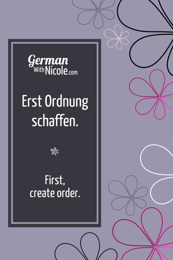 Erst Ordnung schaffen First create order