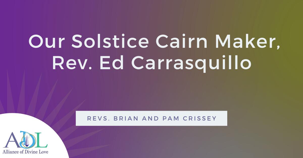 ADL Blog-Our Solstice Cairn Maker Rev Ed Carrasquillo -2021_01