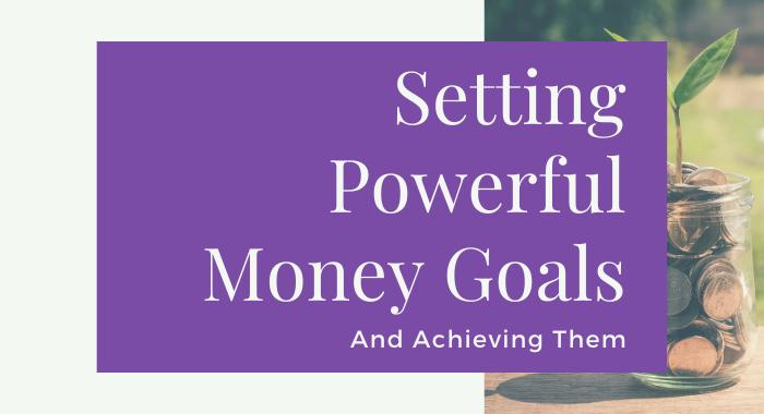 Setting Powerful Money Goals & Achieving Them