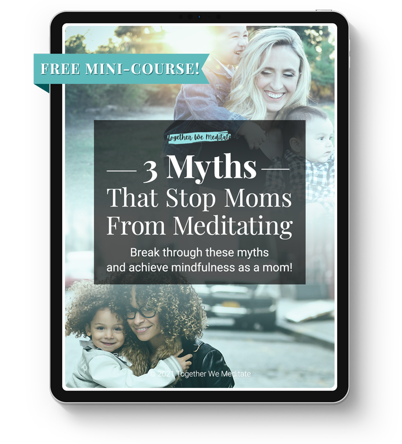 A Free Mini-Course - 3 Myths that Stop Moms from Meditating - Break through these myths and achieve mindfulness as a mom!