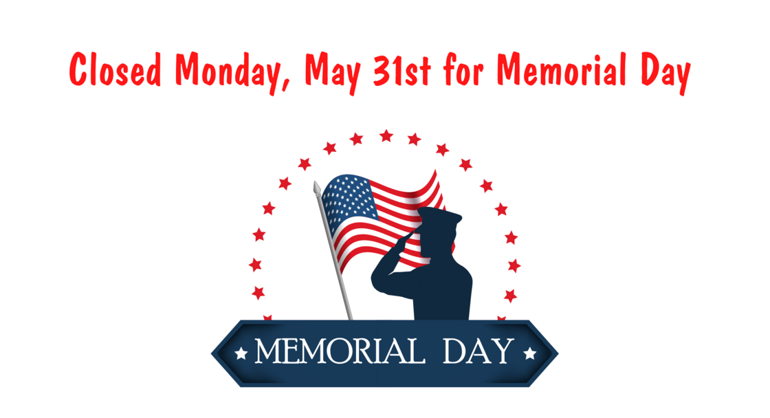 Closed Monday, May 31st for Memorial Day
