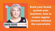 Ange Dove - Build your brand, system your business, how to create regular content without the overwhelm