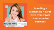 Rachel Pang - Branding + Marketing + Sales with livestream commerce for business