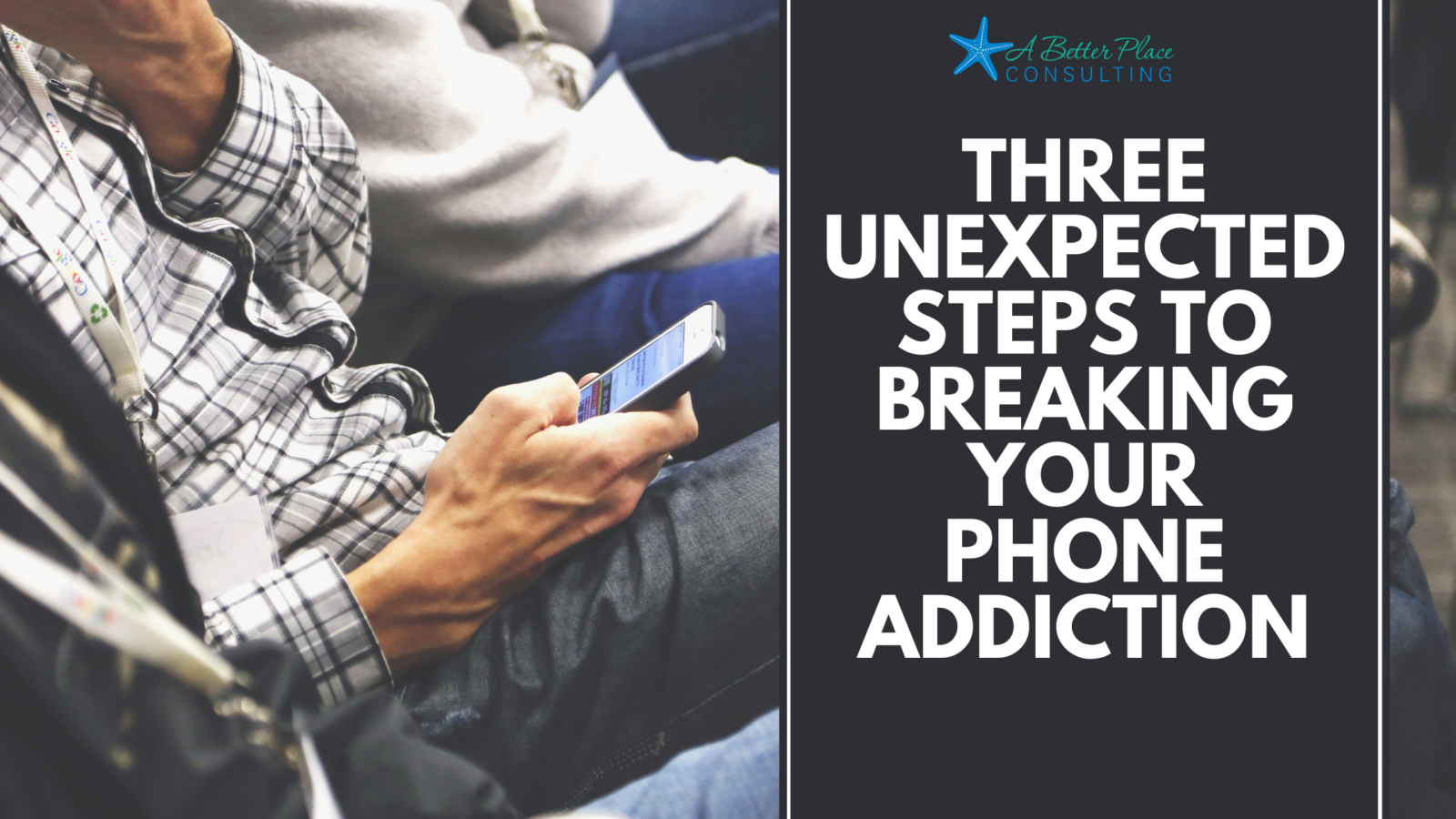 Three-Unexpected-Steps-to-Breaking-Your-Phone-Addiction