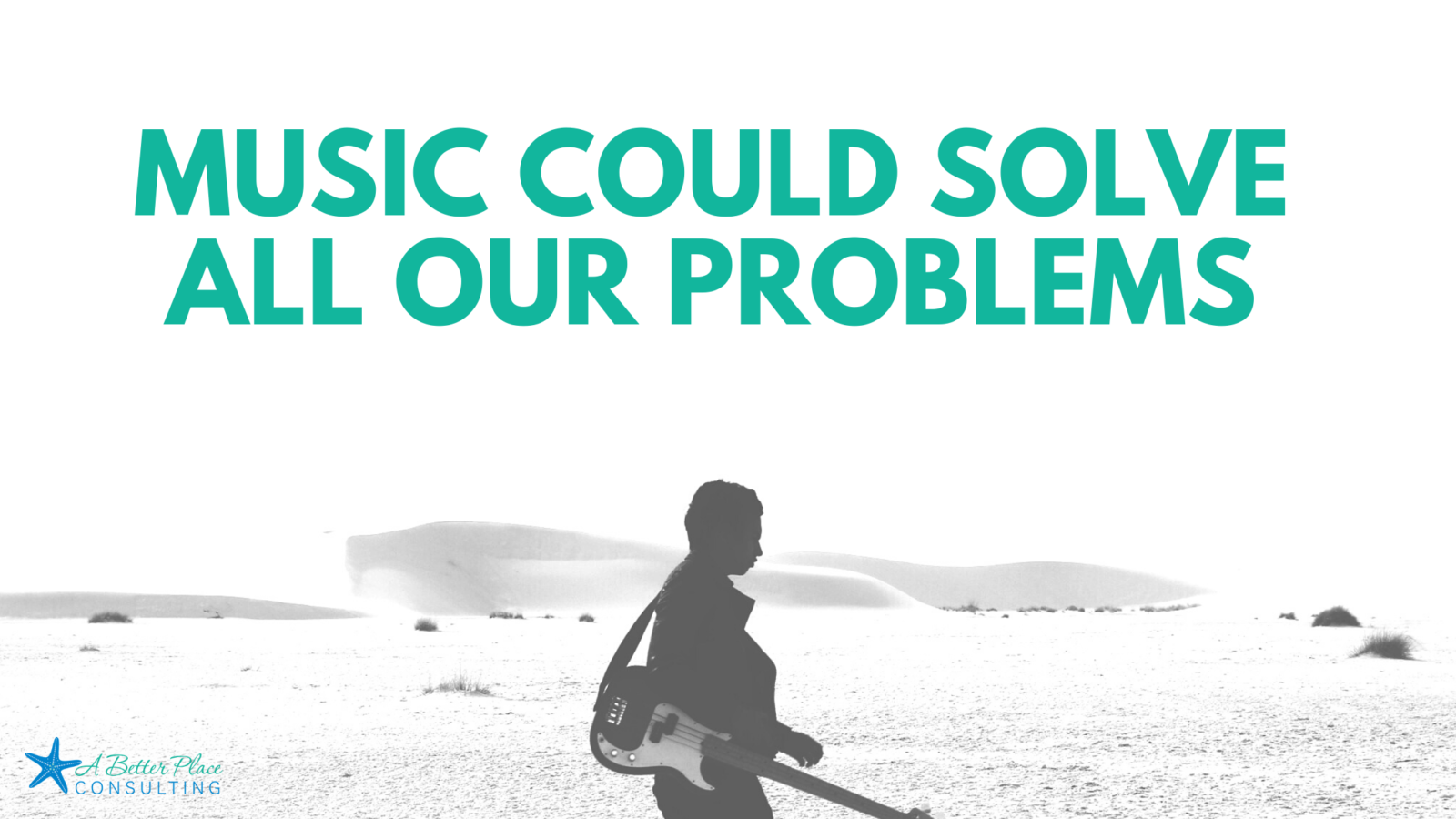 Music-Could-Solve-All-Our-Problems
