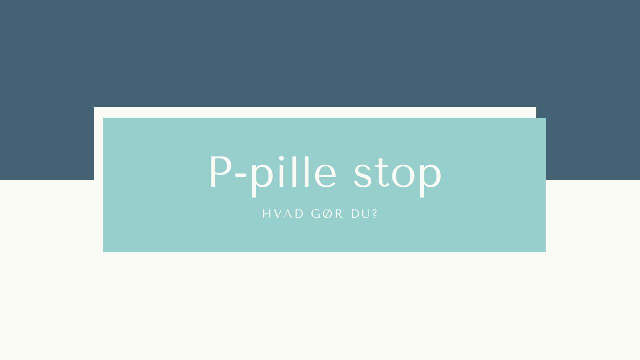 P-pille stop