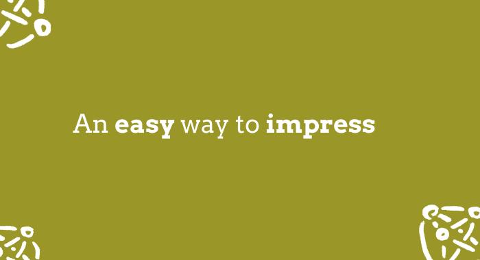 A - Easy way to impress