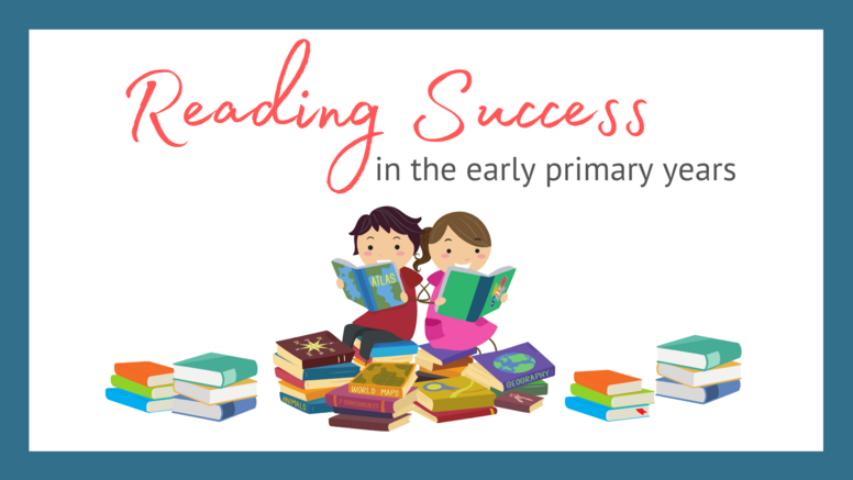 Reading Success in the Early Primary Years - Year 1 & 2