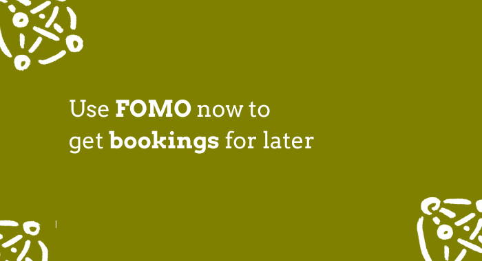 A FOMO now bookings later