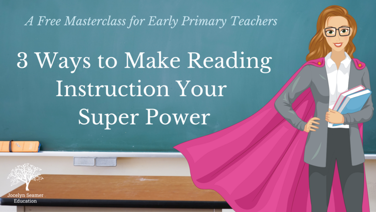 3 Ways to Make Reading Instruction Your Superpower Masterclass