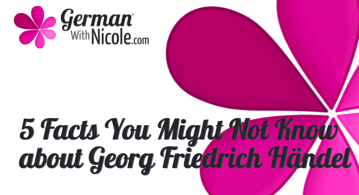 5 Facts You Might Not Know about Georg Friedrich Händel