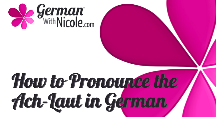 How to Pronounce the Ach-Laut in German