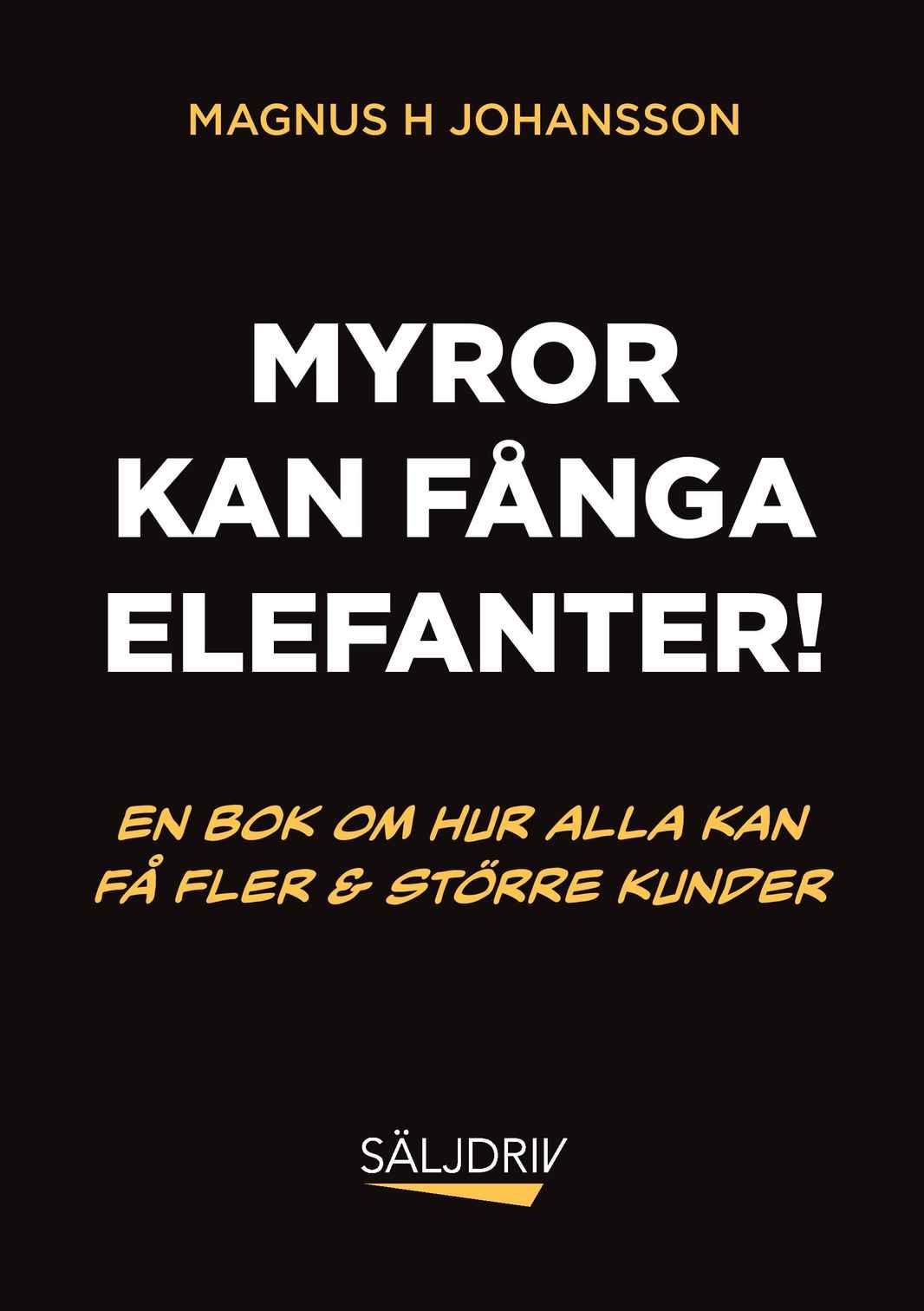 omslag framsida_myror kan fånga elefanter_upplag 2_magnus h johansson-page-001
