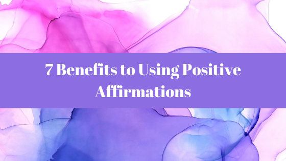 Affirmations Blog - 7 Benefits to Using Positive Affirmations