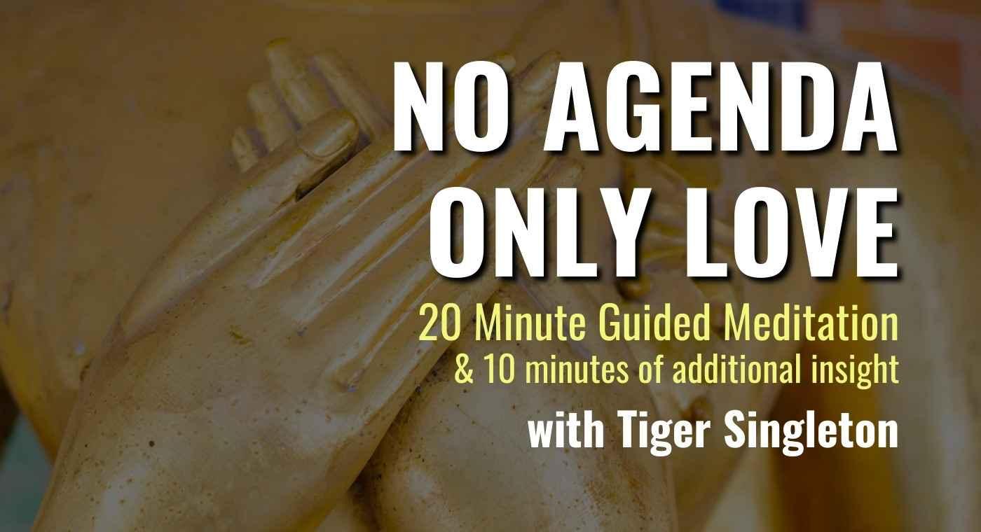 No Agenda, Only Love