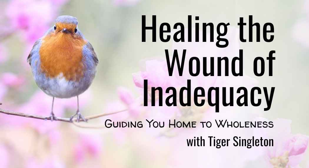 Healing the Wound of Inadequacy