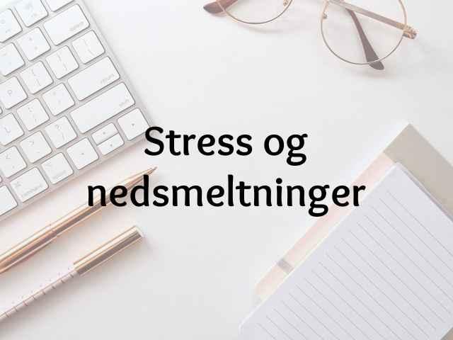 Stress & nedsmeltninger