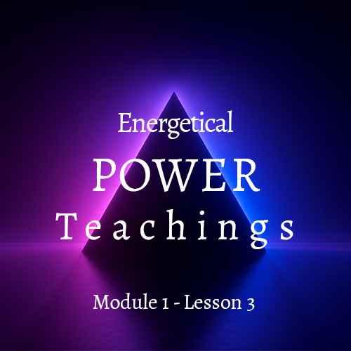 Energetical Power Teachings - Module 1 Lesson 3