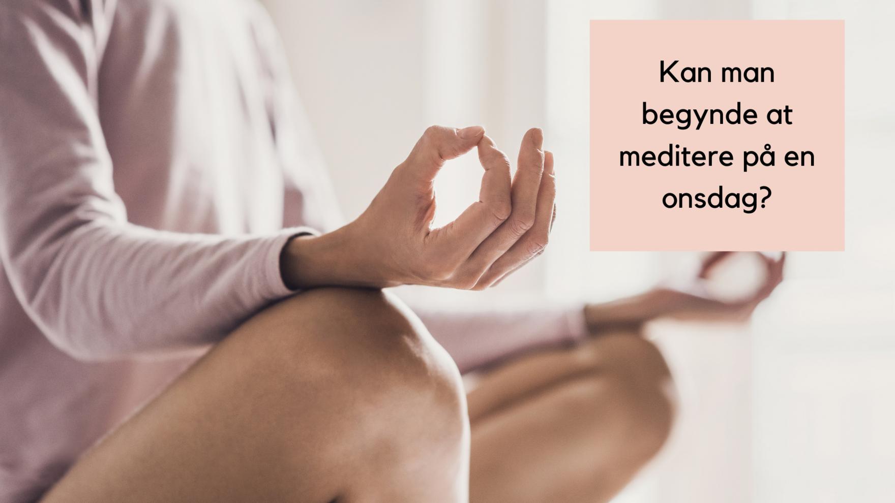 Kan man begynde at meditere på en onsdag?