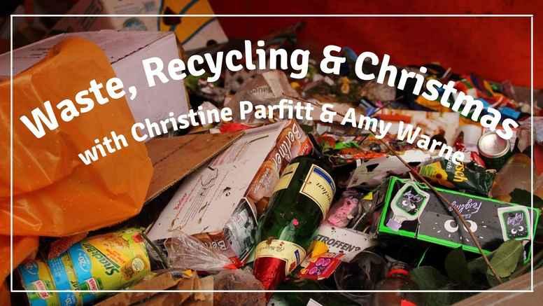 Waste, Recycling & Christmas Workshop with Christine Parfitt & Amy Warne