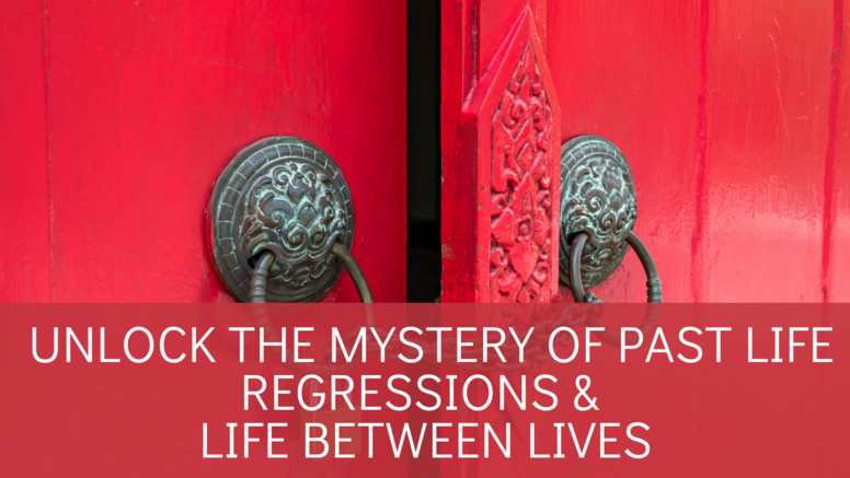 Unlock the Mystery of Past Life Regression and Life Between Lives