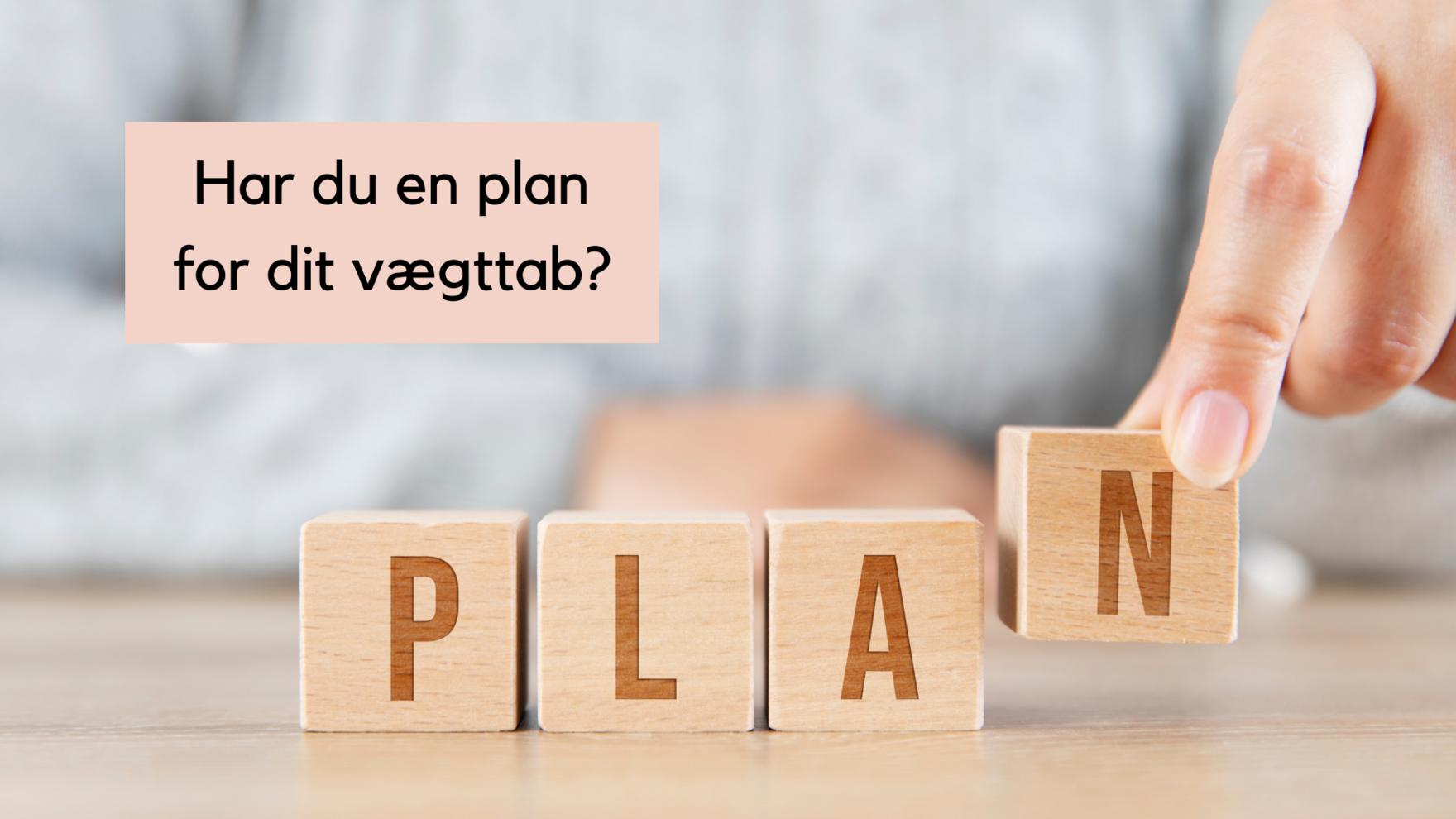 Har du en plan for dit vægttab?