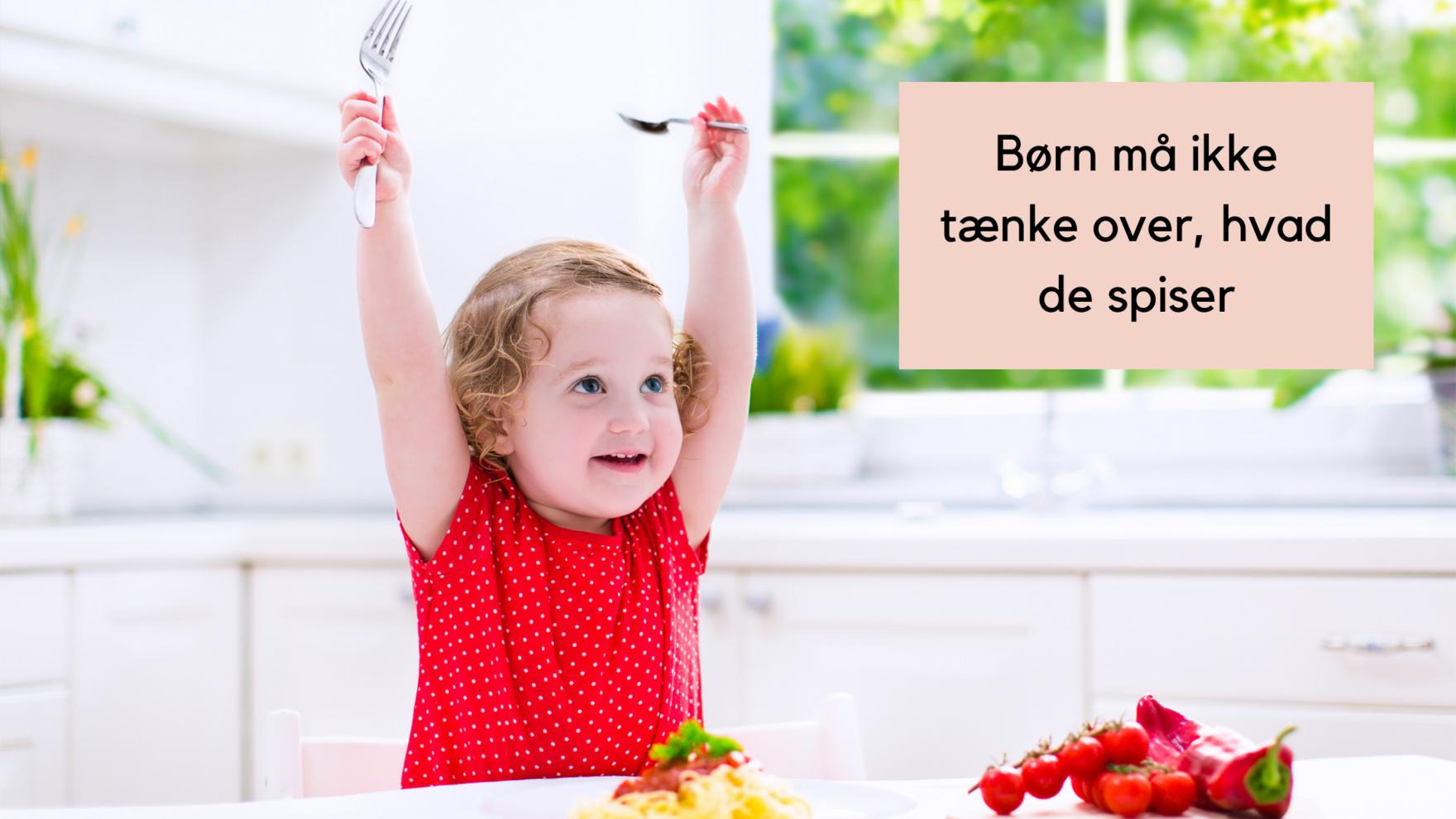 Børn må ikke tænke over, hvad de spiser