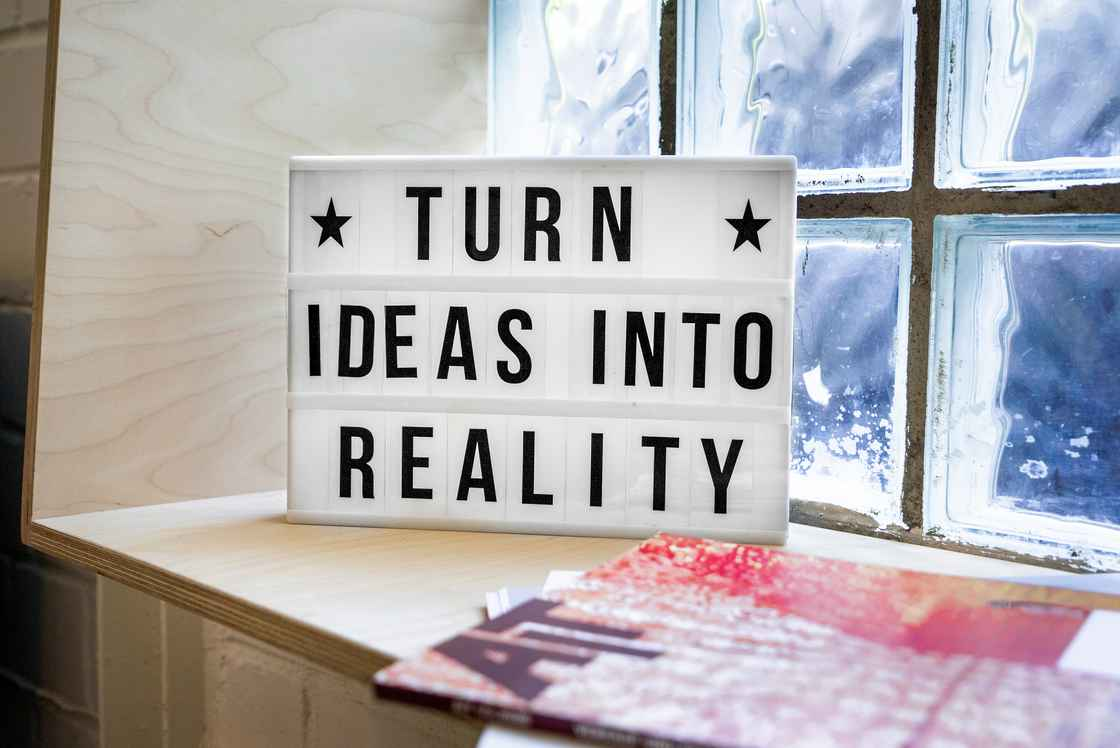 Turn your ideas into reality sign